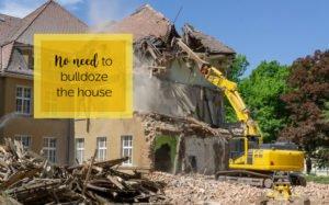 No Need To Bulldoze The House